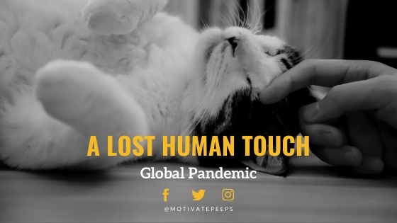 A lost human touch: Global Pandemic