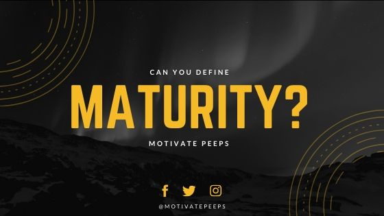 Can you define Maturity?