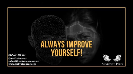 Always improve yourself! - confidence booster