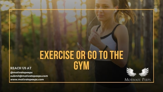 Exercise or go to the gym - confidence booster