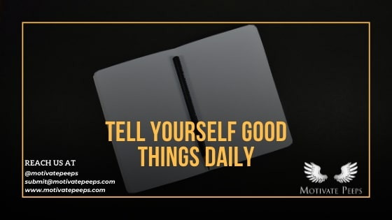 Tell yourself good things daily - confidence booster